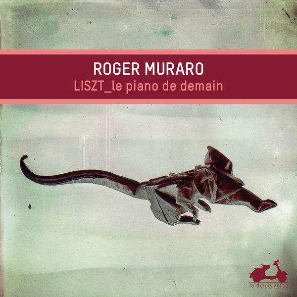 Roger Muraro - Franz Liszt. The Piano of Tomorrow