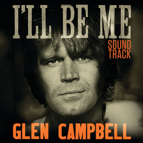 Glen Campbell - Glen Campbell: I'll Be Me | Original Motion Picture Soundtrack