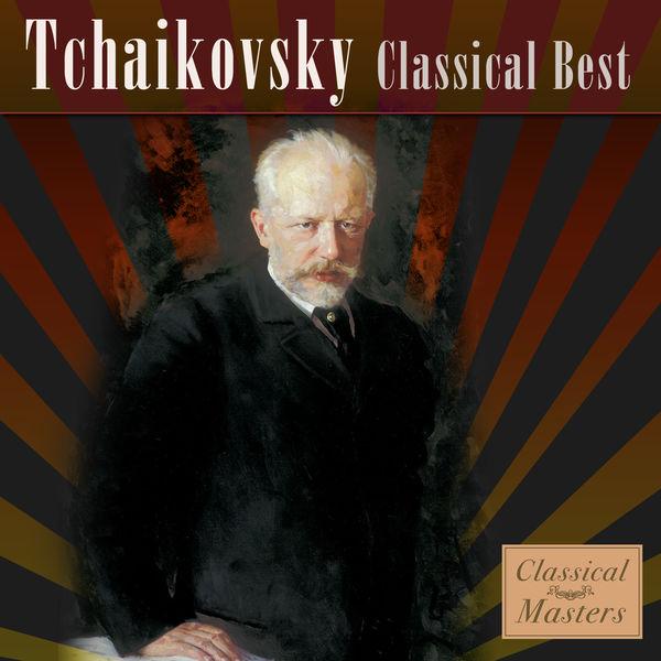 Pyotr Illitch Tchaïkovski - Tchaikovsky - Classical Best