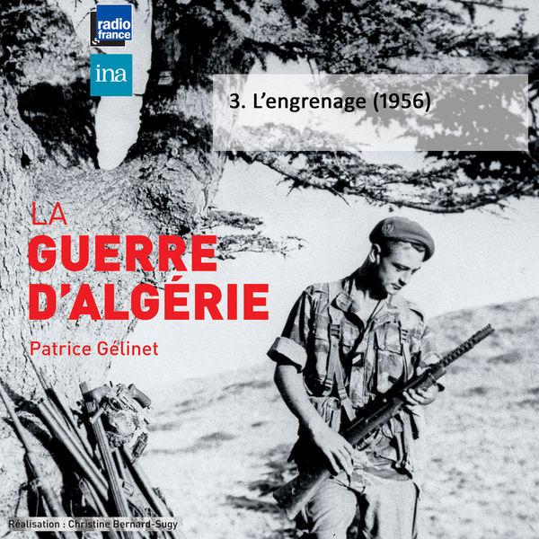 Patrice Gélinet - La guerre d'Algérie, Vol. 3: L'engrenage (1956)