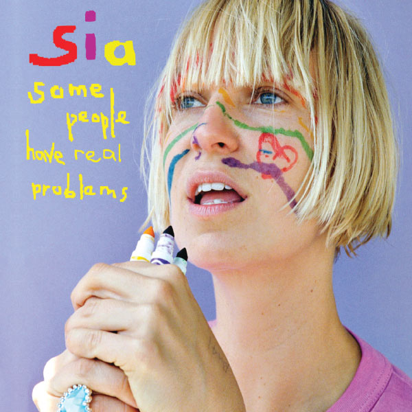 Sia|Some People Have REAL Problems (Album Version)