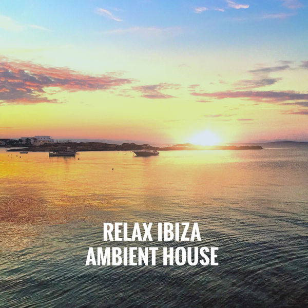 Relax ibiza ambient house ibiza chill out album for Ambient house