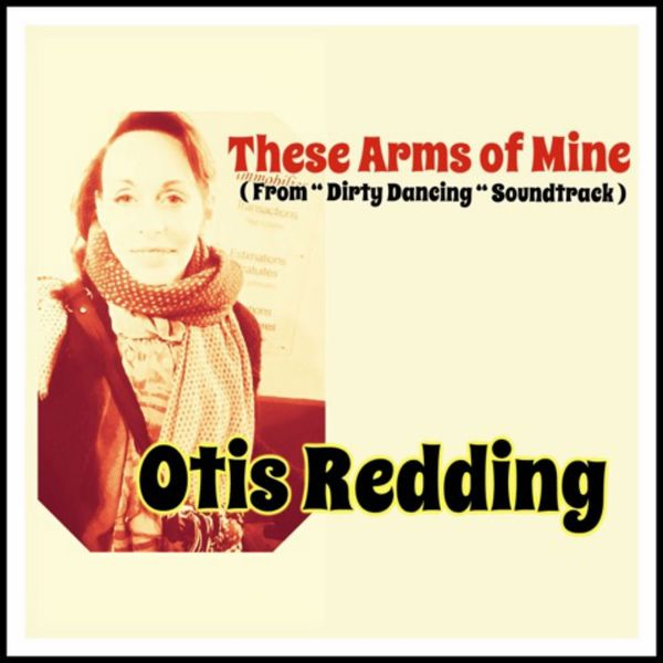 Otis Redding These Arms Of Mine From Dirty Dancing Soundtrack