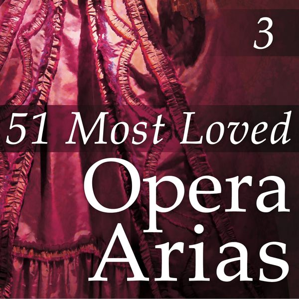 Various Artists - 51 Most Loved Opera Arias, Vol. 3