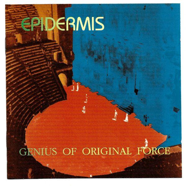 Epidermis - Genius Of Original Force