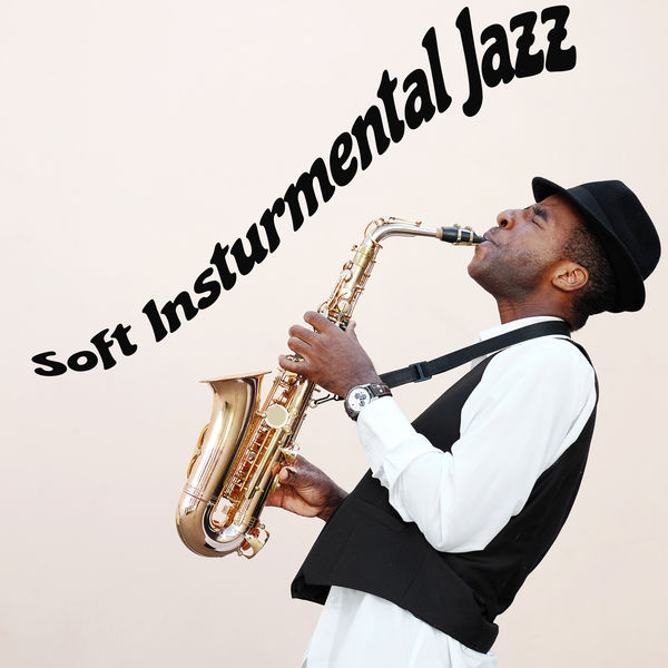 Smooth Jazz Family Collective - Soft Insturmental Jazz: Soul-Soothing Melodies for a Time of Relaxation and Tranquility