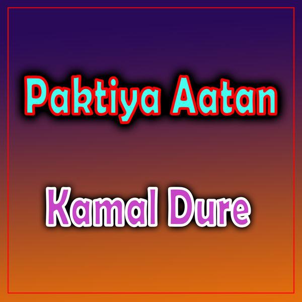 Kamal Dure - Paktiya Aatan