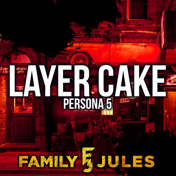 "FamilyJules - Layer Cake (from ""Persona 5"")"
