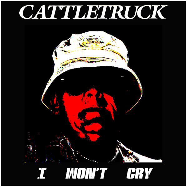 Cattletruck - I Won't Cry