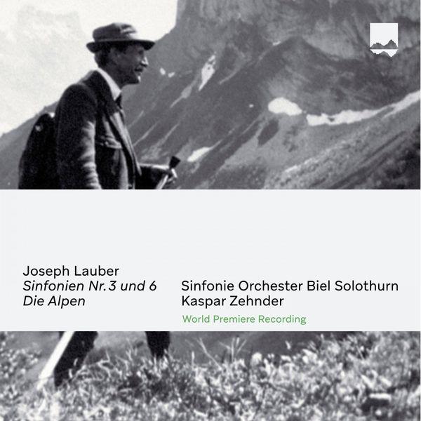 Sinfonie Orchester Biel Solothurn|Joseph Lauber: Sinfonien No. 3 und 6 / Die Alpen (World Premiere Recording)