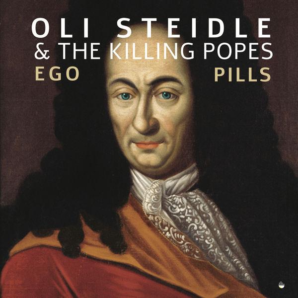 Oli Steidle & The Killing Popes - Ego Pills
