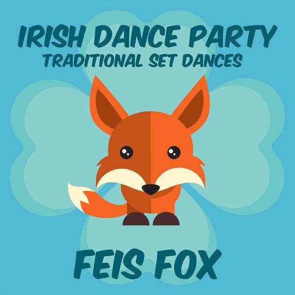 Feis Fox - Irish Dance Party: Traditional Set Dances