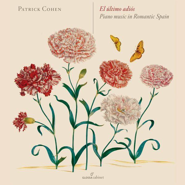 Patrick Cohen - El último adiós: Piano Music in Romantic Spain