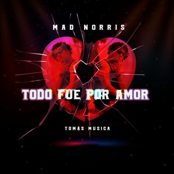 Mad Norris - Todo Fue por Amor