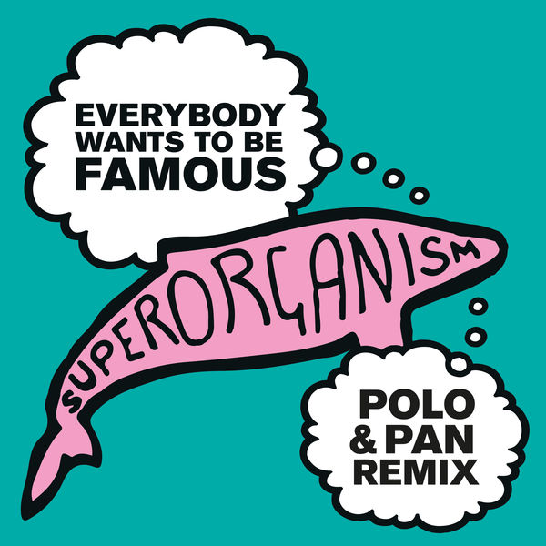 Superorganism Everybody Wants To Be Famous (Polo & Pan Remix)