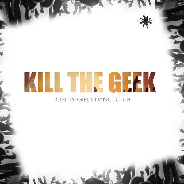 Kill The Geek - Lonely Girls Danceclub