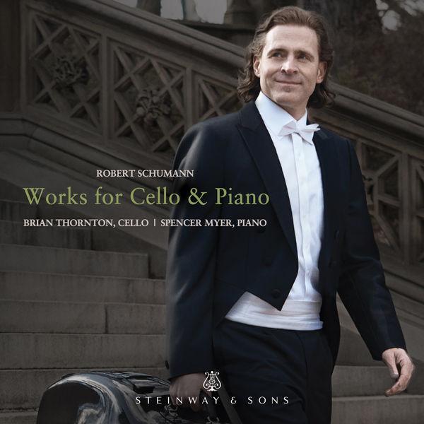 Brian Thornton - R. Schumann: Works for Cello & Piano