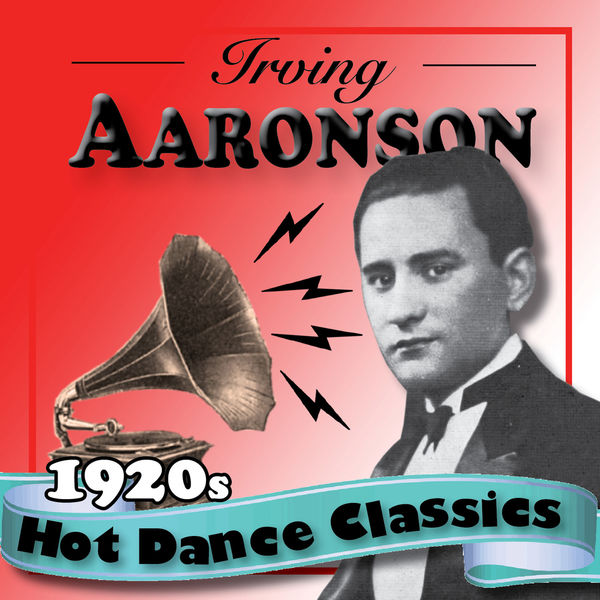 Irving Aaronson and His Commanders - 1920s Hot Dance Classics