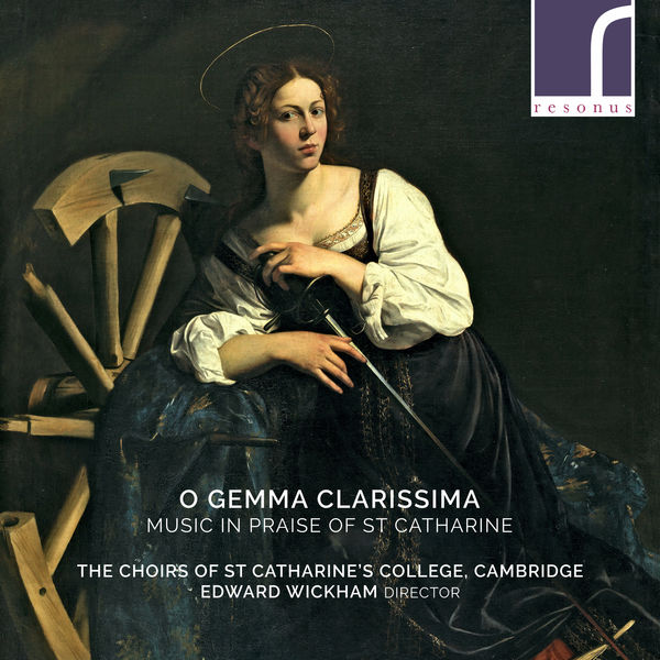 The Choirs of St Catharine's College, Cambridge - O Gemma Clarissima: Music in Praise of St Catharine