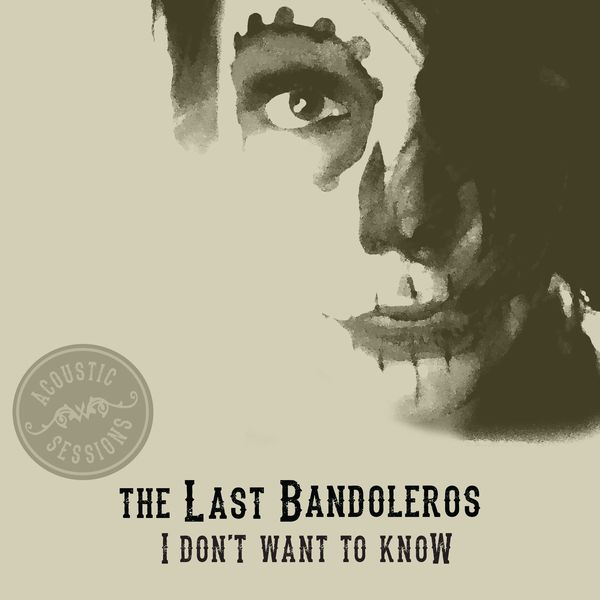 The Last Bandoleros - I Don't Want To Know (Acoustic Sessions)