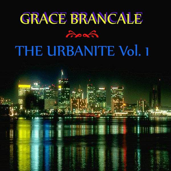 Grace Brancale - The Urbanite, Vol. 1