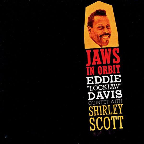 Eddie ''Lockjaw'' Davis Quintet With Shirley Scott - - Jaws In Orbit!