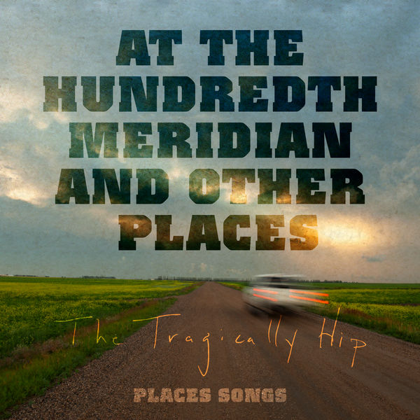 The Tragically Hip - At The Hundredth Meridian and Other Places