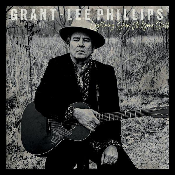 Grant Lee Phillips - Lightning, Show Us Your Stuff
