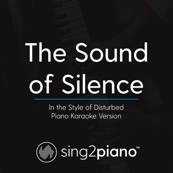 Sing2Piano - The Sound of Silence (In the Style of Disturbed)