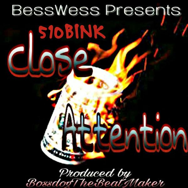 510Bink - Close Attention