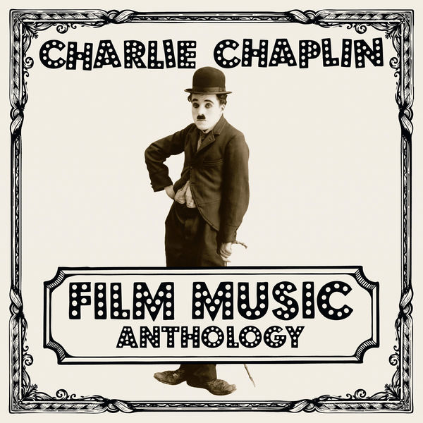 Charlie Chaplin - Charlie Chaplin Film Music Anthology