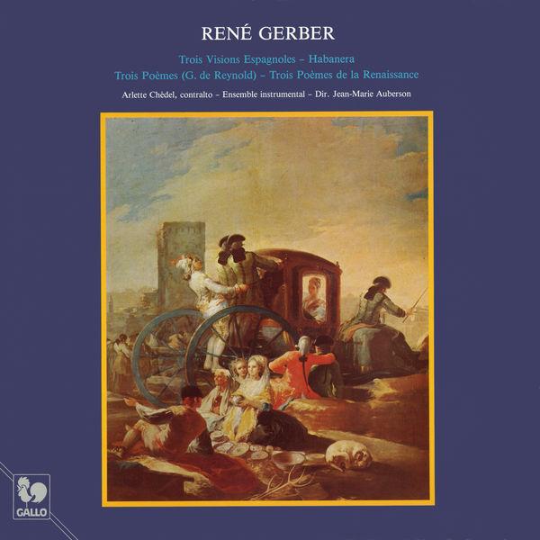 René Gerber - René Gerber: 3 Visions Espagnoles - Habanera - 3 Poèmes - 3 Poèmes de la Renaissance