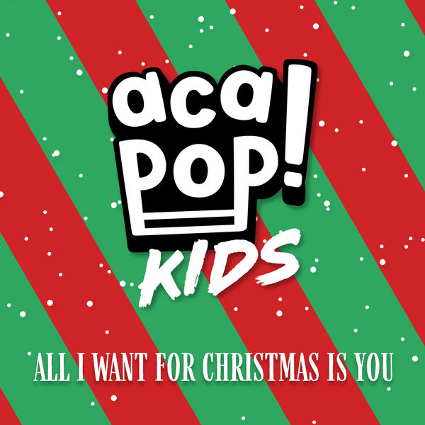 Acapop! KIDS - All I Want for Christmas is You