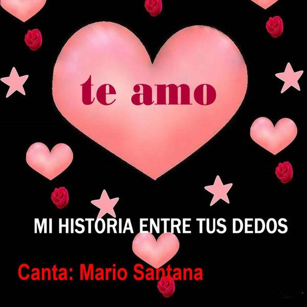 Mario Santana - Mi Historia Entre Tus Dedos (Te Amo)