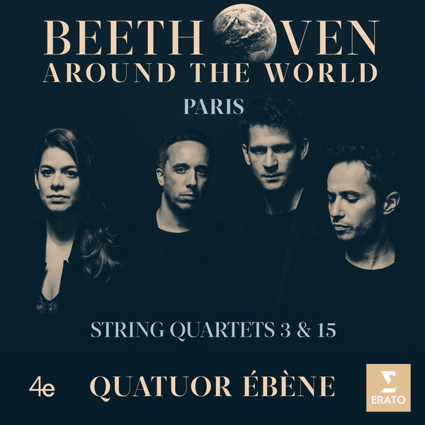 Quatuor Ébène - Beethoven Around the World: Paris, String Quartets Nos 3 & 15