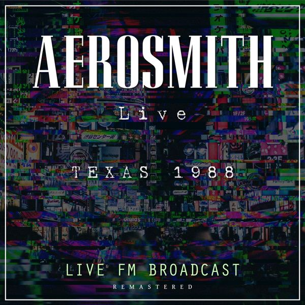 Aerosmith - Live In Texas, 1988 (Live FM Broadcast Remastered)