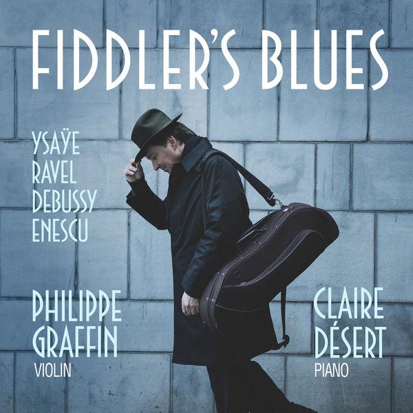 Philippe Graffin - Fiddler's Blues (Ysaÿe, Ravel, Debussy, Enesco)