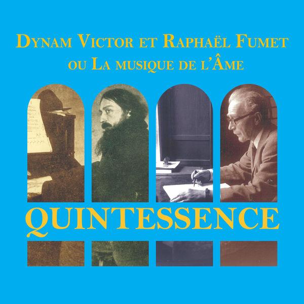 Various Artists Quintessence: Dynam Victor et Raphaël Fumet ou La musique de l'Âme