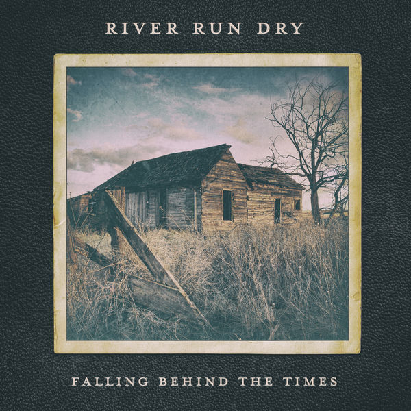 River Run Dry - Falling Behind the Times