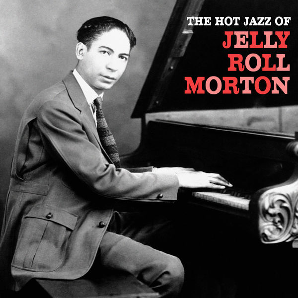Jelly Roll Morton - The Hot Jazz of Jelly Roll Morton (Remastered)