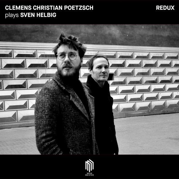 CLEMENS CHRISTIAN POETZSCH - Clemens Christian Poetzsch plays Sven Helbig (Redux)