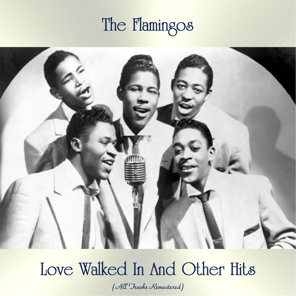 The Flamingos - Love Walked In And Other Hits (All Tracks Remastered)