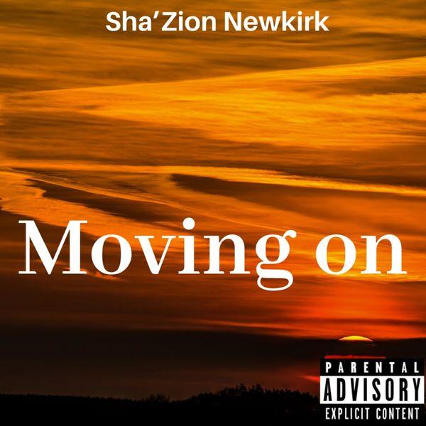 Sha'Zion Newkirk - Moving On