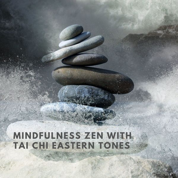 Oriental Music Zone - Mindfulness Zen with Tai Chi Eastern Tones