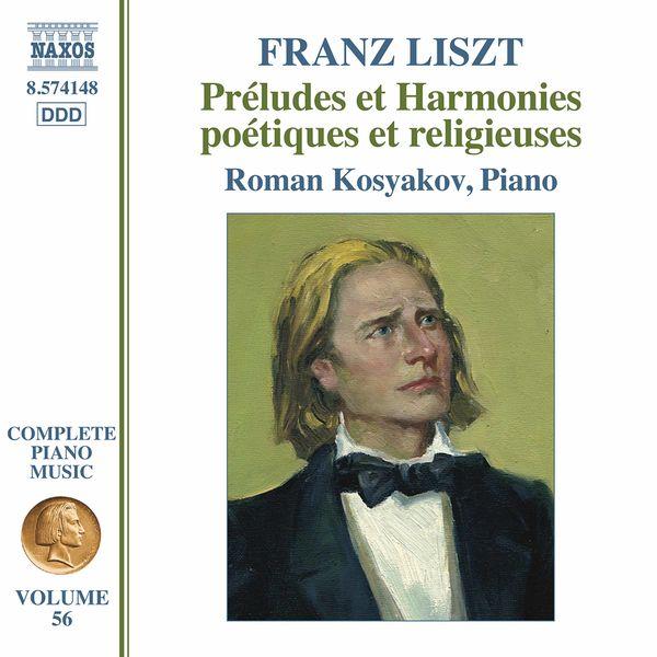 Roman Kosyakov - Complete Piano Music, Vol. 56: Liszt – Préludes et harmonies poétiques et religieuses