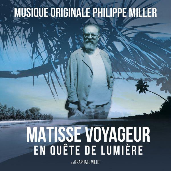 Philippe Miller - Matisse voyageur en quête de lumière (Musique originale du documentaire de Raphaël Millet)