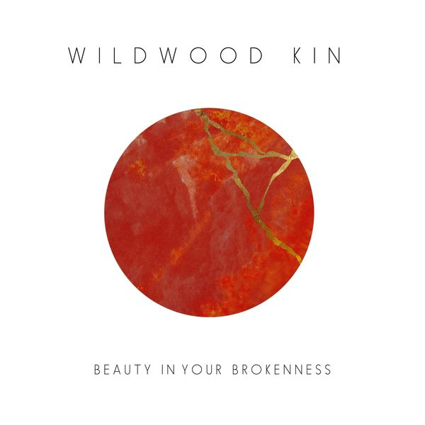 Wildwood Kin - Beauty In Your Brokenness - EP