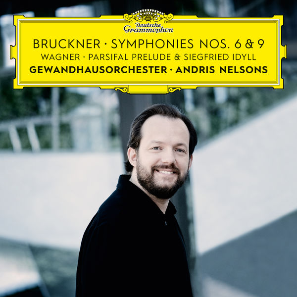 Andris Nelsons - Bruckner: Symphonies Nos. 6 & 9 – Wagner: Siegfried Idyll / Parsifal Prelude