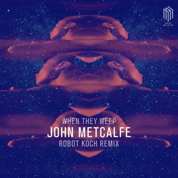 John Metcalfe - When They Weep (Remix by Robot Koch)