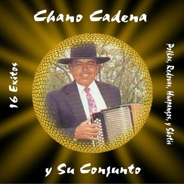 Chano Cadena Y Su Conjunto - 16 Exitos: Polkas, Redovas, Huapangos, y Shotis